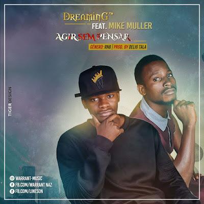 DreaminG feat  Mike Muller - Agir sem pensar (2017)