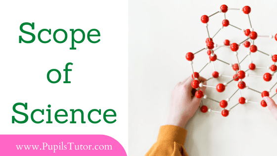 What is The Scope of Science? - Utility and Cultural Value of Science   Scope of Science A Brief Explanation - www.PupilsTutor.Com