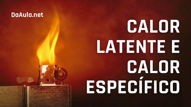 Física: O que é Calor Latente e Calor Específico?