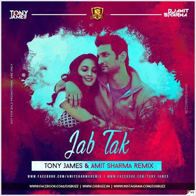 Jab Tak – Tony James & Amit Sharma Remix