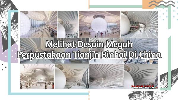 Melihat Desain Megah Perpustakaan Tianjin Binhai Di China