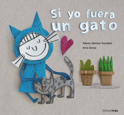 LIBRO - Si yo fuera un gato  Anna Llenas & Paloma Sánchez Ibarzábal  (Timun Mas - 8 Septiembre 2016)  ILUSTRADO - INFANTIL  Comprar en Amazon España