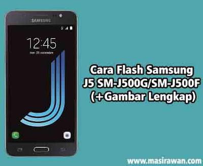 Cara Flash Samsung J5 SM-J500G/SM-J500F (+Gambar Lengkap)