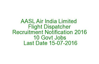 AASL Air India Limited Flight Dispatcher Recruitment Notification 2016 10 Govt Jobs Last Date 15-07-2016