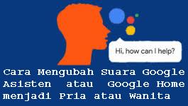 Cara Mengubah Suara Google Asisten  atau  Google Home menjadi Pria atau Wanita 1