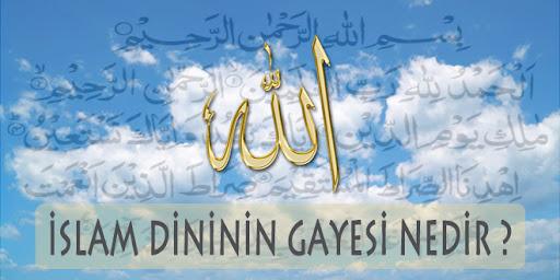 İslam Dininin Gayesi Nedir? İslam'ın Amacı Nedir?