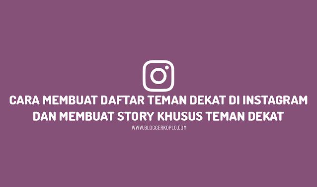 Cara Membuat Daftar Teman Dekat di Instagram dan Membuat Story Khusus Teman Dekat