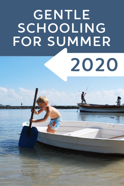Gentle Schooling for Summer 2020 #homeschooling #cmhomeschoolers
