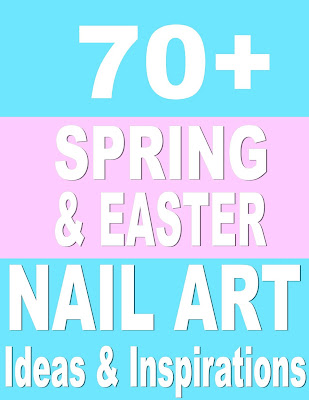70+ Spring & Easter Nail Art Ideas: Part ONE