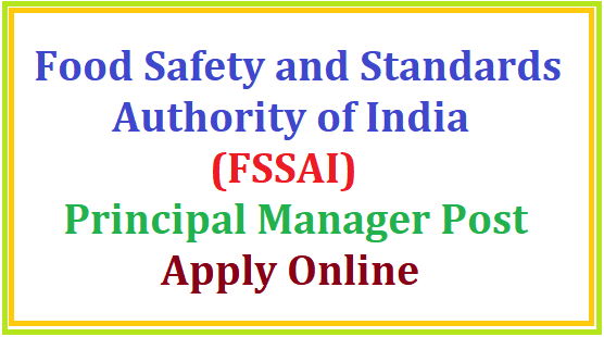 Food Safety and Standards Authority of India (FSSAI):Recruitment for the post of Principal Manager-Apply Online