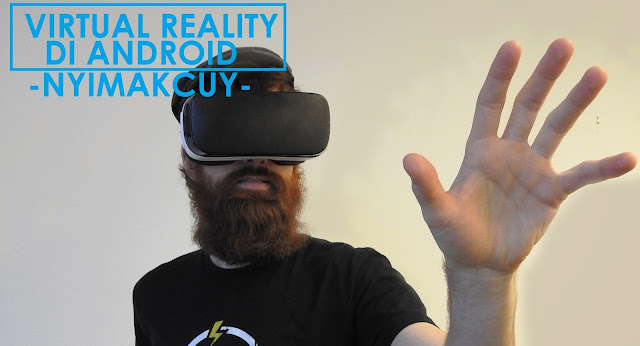 menggunakan Virtual Reality Android