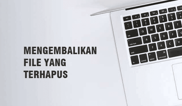 3 Cara Mengembalikan File Yang Terhapus di Laptop atau PC