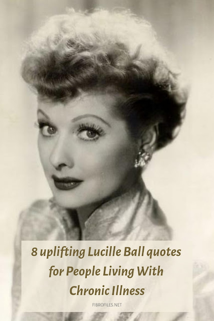8 uplifting Lucille Ball quotes for People Living With Chronic Illness