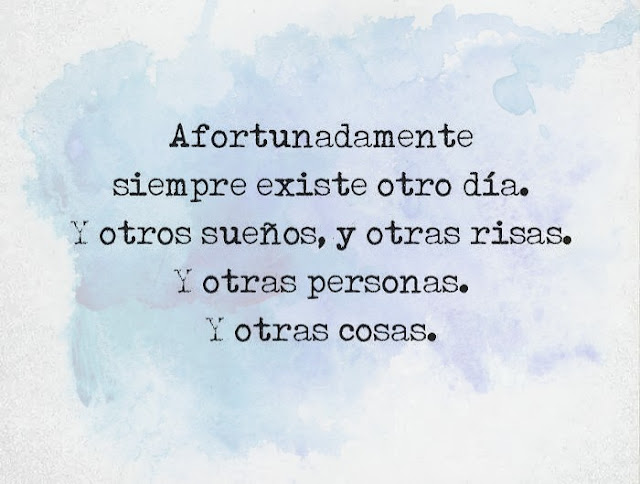 Afortunadamente siempre existe otro dia.y otros sueños y otras risas y otras personas