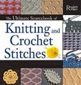 The Ultimate Sourcebook of Knitting and Crochet Stitches: Over 900 Great Stitches Detailed for Needlecrafters of Every Level [ULTIMATE SOURCEBK OF KNITTING]