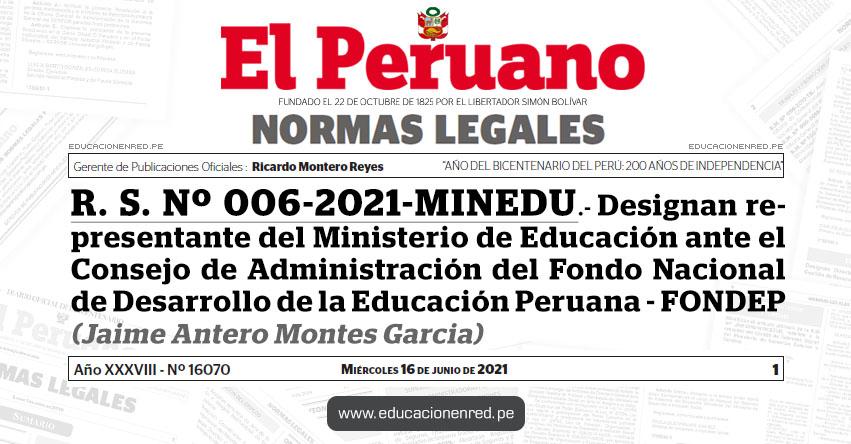 R. S. Nº 006-2021-MINEDU.- Designan representante del Ministerio de Educación ante el Consejo de Administración del Fondo Nacional de Desarrollo de la Educación Peruana - FONDEP (Jaime Antero Montes Garcia)