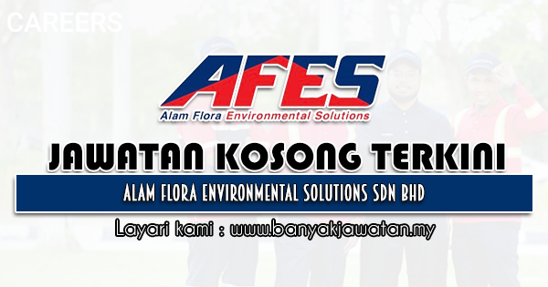 Jawatan Kosong 2021 di Alam Flora Environmental Solutions Sdn Bhd