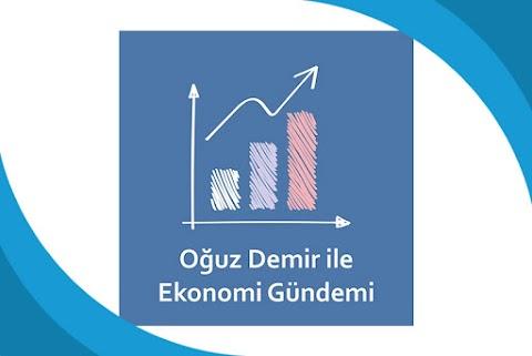 Oğuz Demir'le Ekonomi Gündemi Podcast