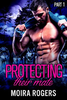 Protecting Their Mate Part 1 by Moira Rogers