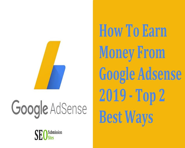 How To Earn Money From Google Adsense 2019