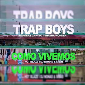 Trap Boys - Como Vivemos (feat. Hot Blaze, DJ Nonas & Sibas) (2019) [DOWNLOAD]