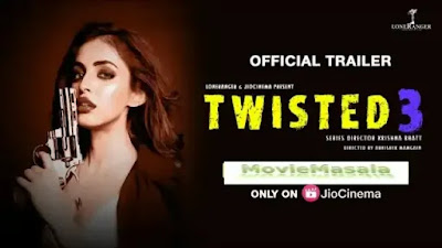Twisted 3 Web Series Jio Cinema, Star Cast, Watch Online Review