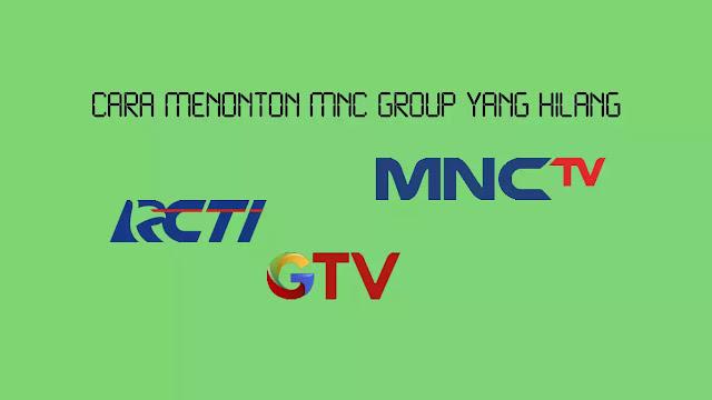 Cara Menonton MNC Group yang Hilang (RCTI, GTV dan MNCTV)