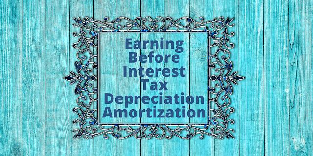 EBITDA - Earning Before + Interest + Tax + Depreciation + Amortization