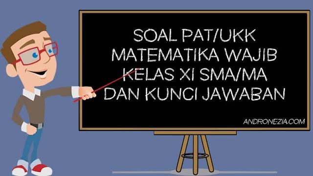 Soal PAT/UKK Matematika Wajib Kelas 11 Tahun 2021
