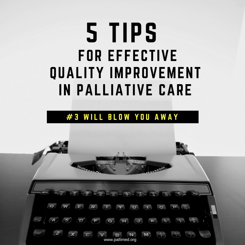 Five tips for effective quality improvement in palliative care 3 five tips for effective quality improvement in palliative care 3 will blow you away maxwellsz