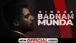 Checkout Singga new song Badnam Munda & its lyrics are penned by Singga himself