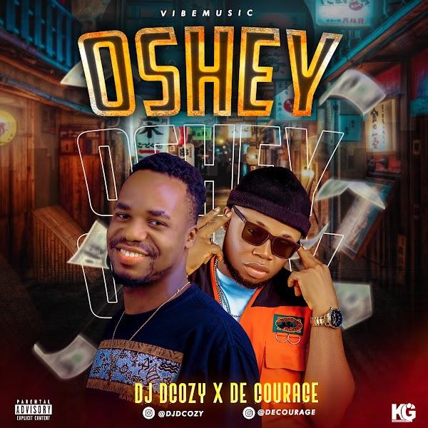[AUDIO] Dj Dcozy ft De Courage - Oshey