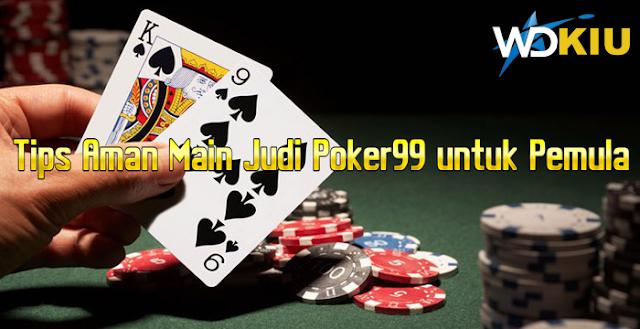 Tips Aman Main Judi Poker99 untuk Pemula