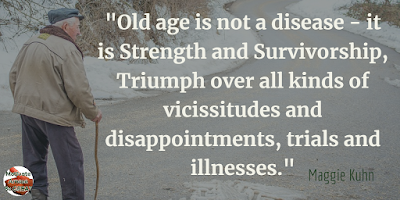 "Quotes About Strength And Motivational Words For Hard Times:""Old age is not a disease - it is strength and survivorship, triumph over all kinds of vicissitudes and disappointments, trials and illnesses."" - Maggie Kuhn"