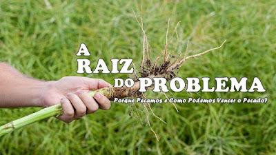 Série: A Raiz do Problema - O Problema do Pecado