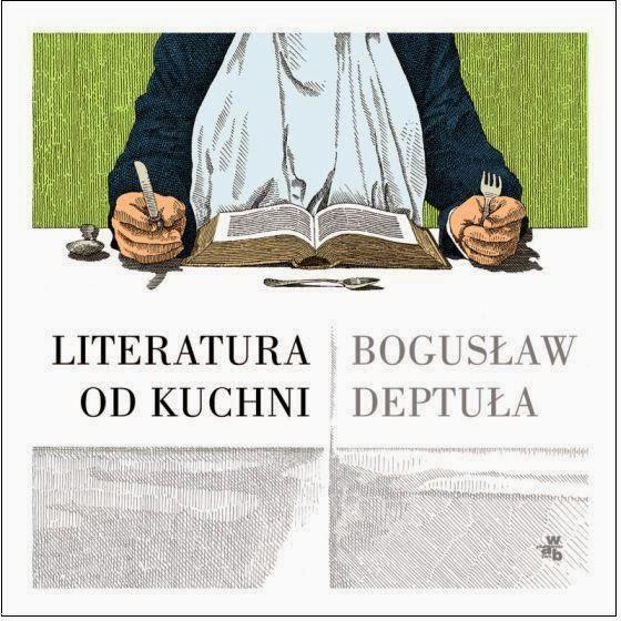 """Bogusław Deptuła, """"Literatura od kuchni"""""""