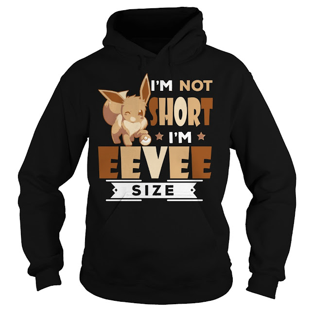 Eevee Pokemon I'm not short I'm Eevee Size T Shirts Hoodie Sweatshirt. GET IT HERE