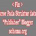 Memperbaiki Error Struktur data Publisher Blogger