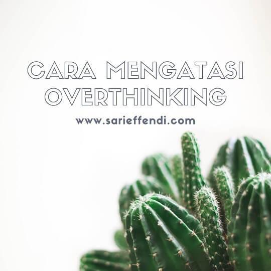 Definisi, Dampak Dan Cara Mengatasi Overthinking