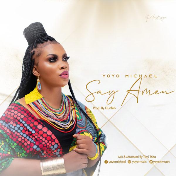 Yoyo Michael - Say Amen Lyrics & Mp3 Download