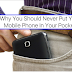 These Are The 3 Hidden Dangers Of Carrying Your Phone Inside Your Pocket Especially For Men