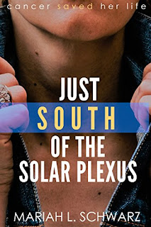 Just South of the Solar Plexus - a Women's Inspirational Cancer Survivor Novel by Mariah L. Schwarz