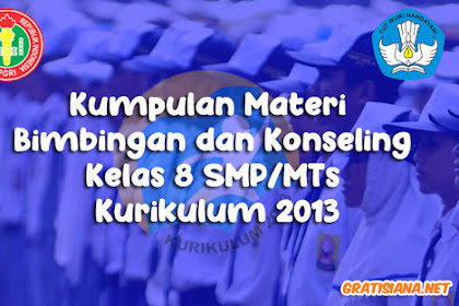 Kumpulan Materi Bimbingan dan Konseling Kelas 8 SMP/MTs Kurikulum 2013