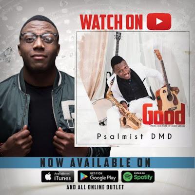 [Music + Video] Psalmist DMD – Good