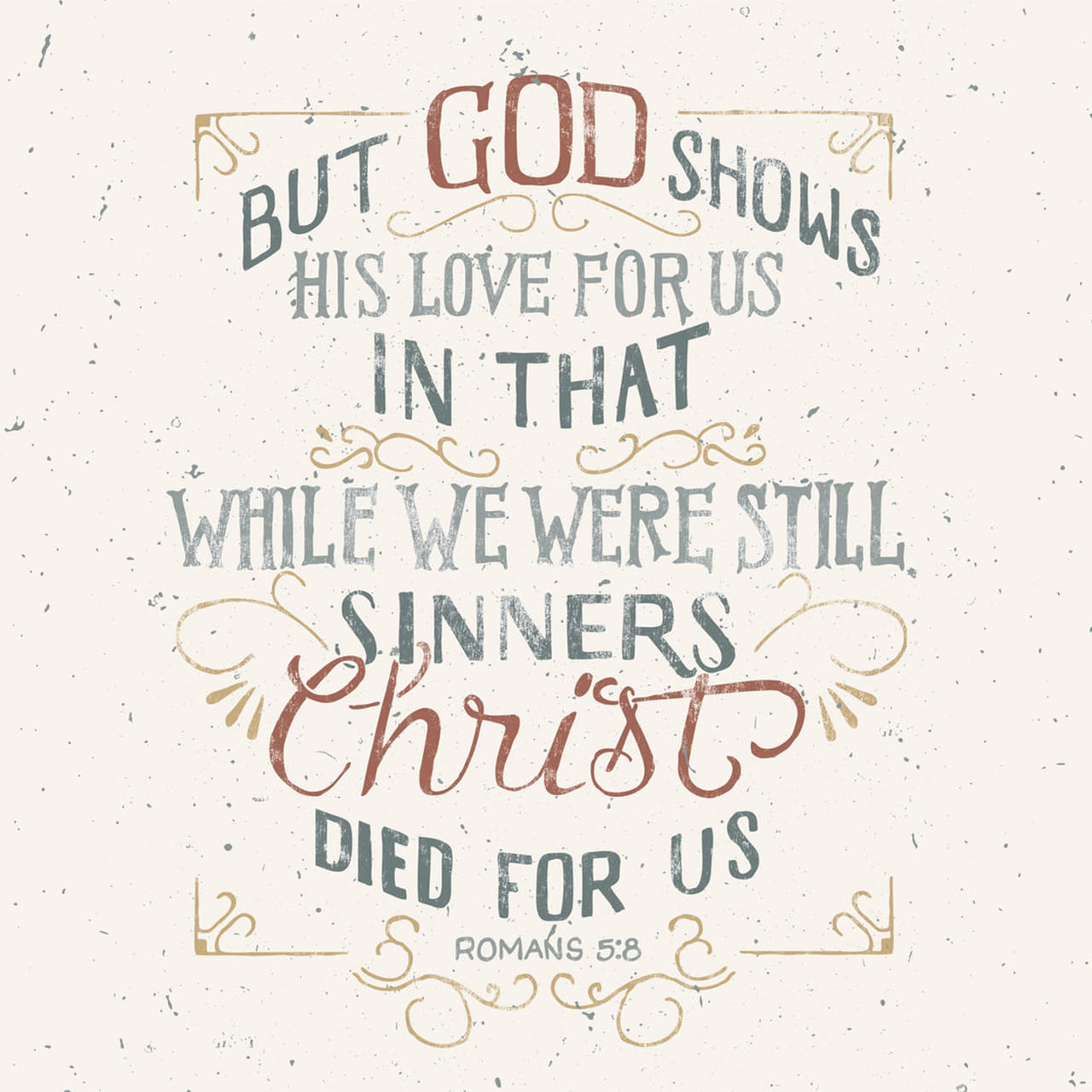 But God demonstrates his own love for us in this: While we were still sinners, Christ died for us. Romans 5:8 NIV https://romans.bible/romans-5-8