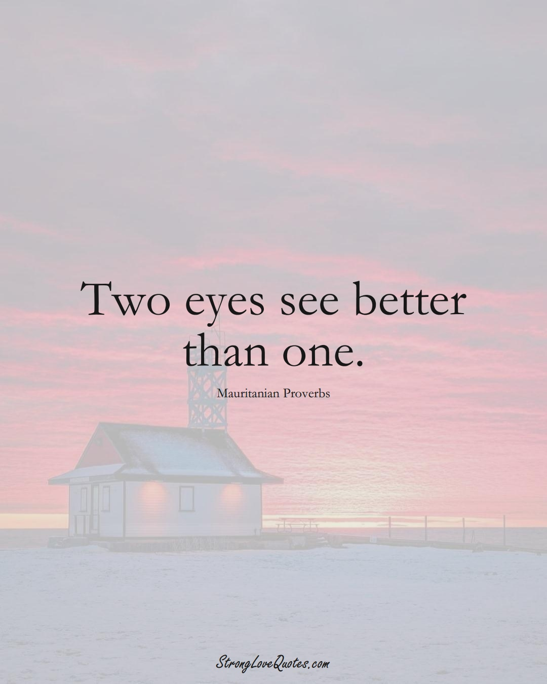 Two eyes see better than one. (Mauritanian Sayings);  #AfricanSayings