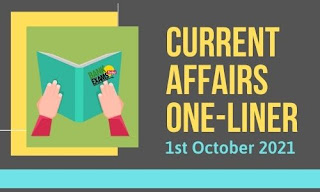 Current Affairs One-Liner: 1st October 2021