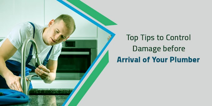 Top Tips to Control Damage before Arrival of Your Plumber