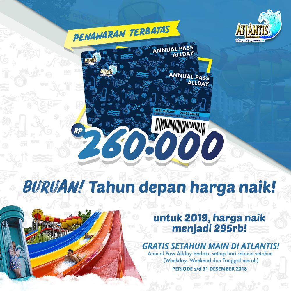 #Atlantis - Promo Annual Pass 2019 Hanya 260K & Tahun Depan Jadi 295K (s.d 31 Des 2018)