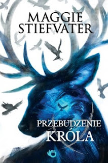 """""""Przebudzenie króla"""" Maggie Stiefvater - recenzja"""